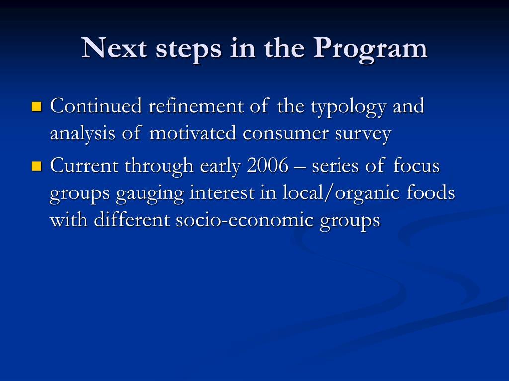 Next steps in the Program