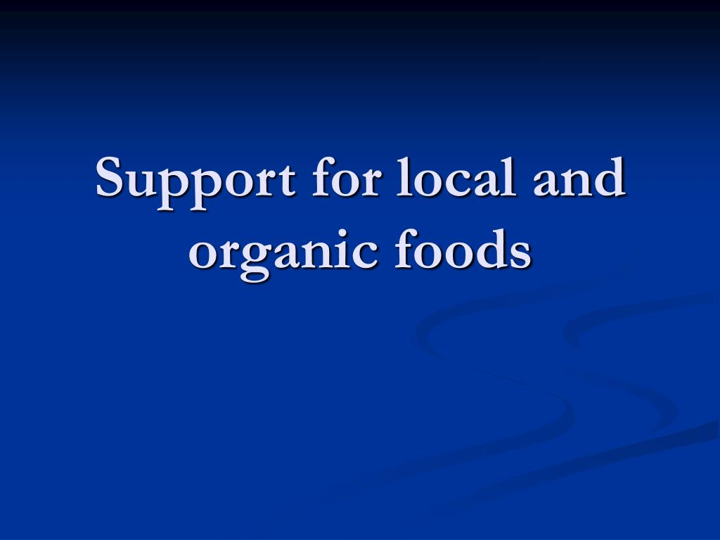 Support for local and organic foods