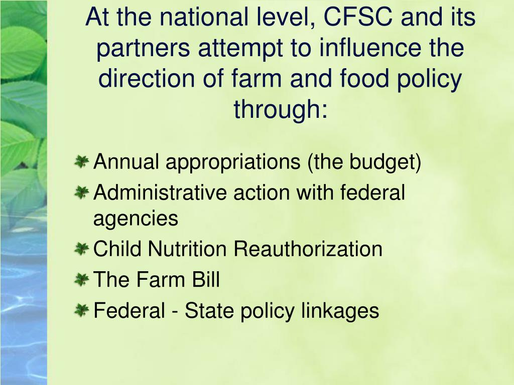 At the national level, CFSC and its partners attempt to influence the direction of farm and food policy through: