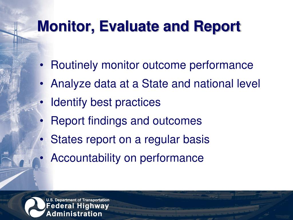 Monitor, Evaluate and Report