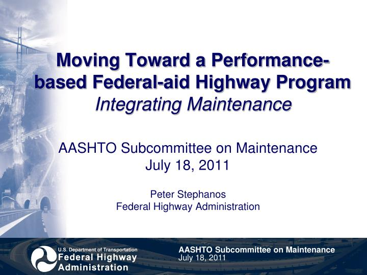 Moving toward a performance based federal aid highway program integrating maintenance