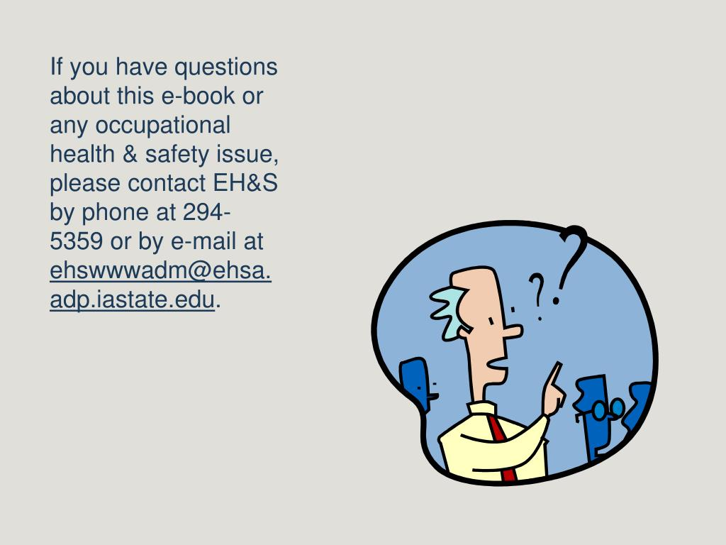 If you have questions about this e-book or any occupational health & safety issue, please contact EH&S by phone at 294-5359 or by e-mail at