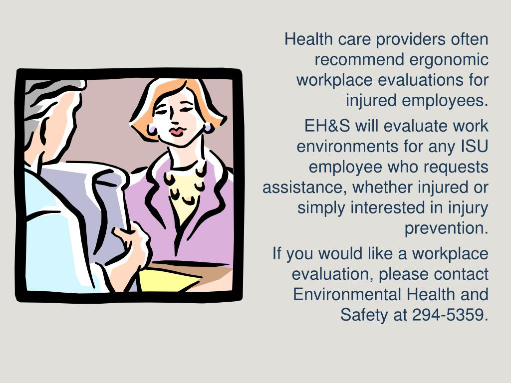 Health care providers often recommend ergonomic workplace evaluations for injured employees.