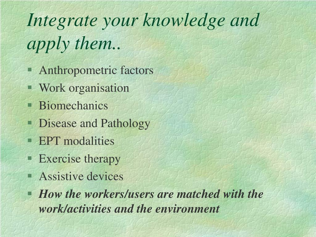 Integrate your knowledge and apply them..