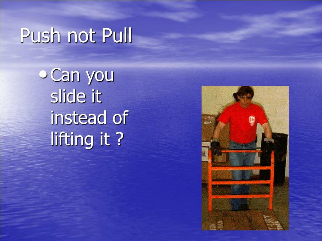 Push not Pull