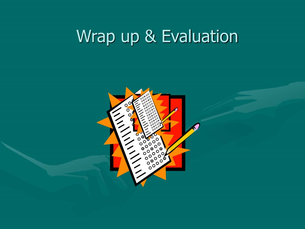 Wrap up & Evaluation