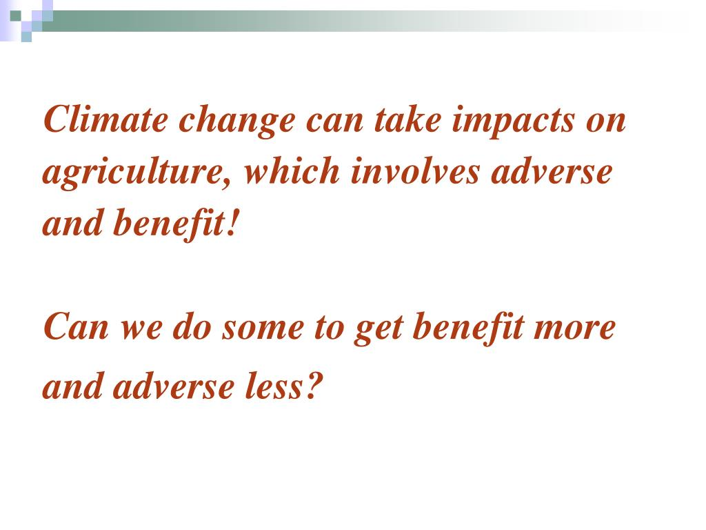 Climate change can take impacts on agriculture, which involves adverse and benefit!