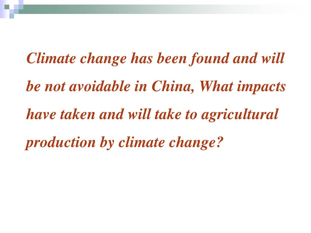 Climate change has been found and will be not avoidable in China, What impacts have taken and will take to agricultural production by climate change?