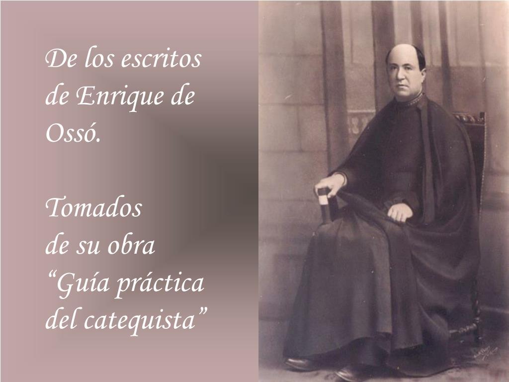 De los escritos                            de Enrique de Ossó.