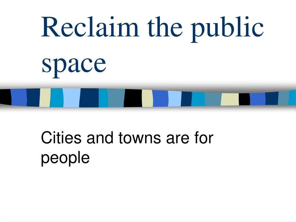 Reclaim the public space