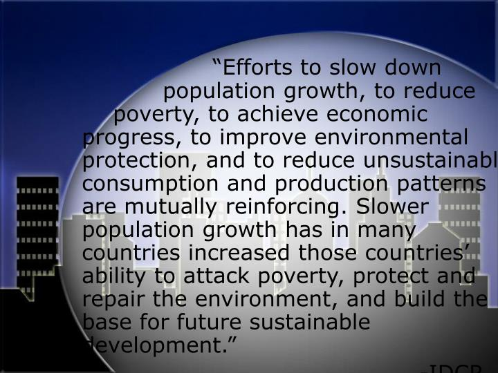 """Efforts to slow down 				population growth, to reduce 		poverty, to achieve economic progress, to..."
