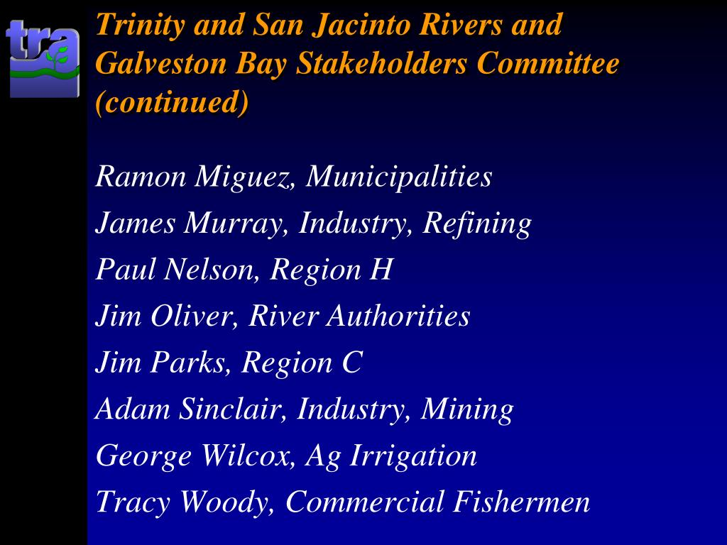 Trinity and San Jacinto Rivers and Galveston Bay Stakeholders Committee (continued)