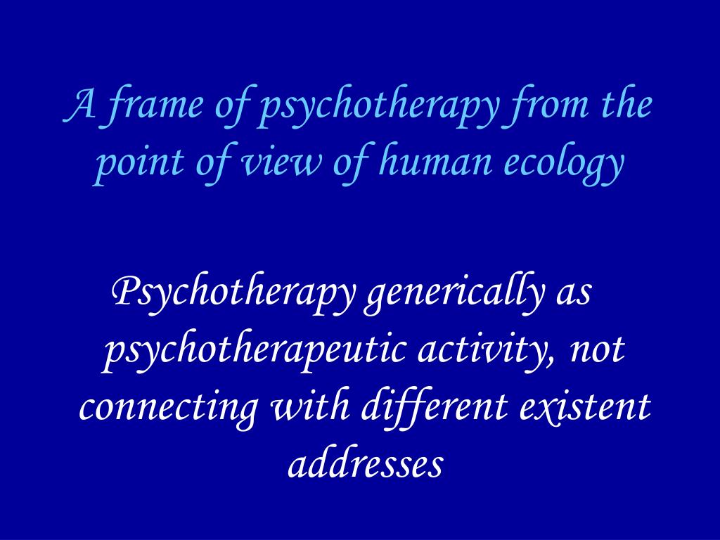 A frame of psychotherapy from the point of view of human ecology