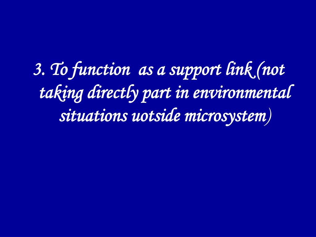 3. To function  as a support link (