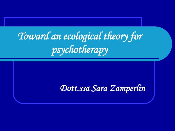 Toward an ecological theory for psychotherapy