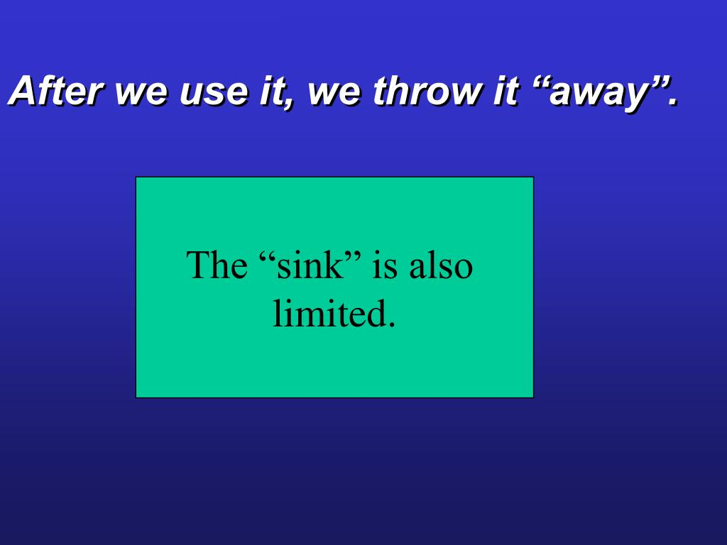 "After we use it, we throw it ""away""."