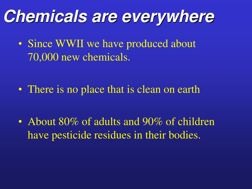 Chemicals are everywhere