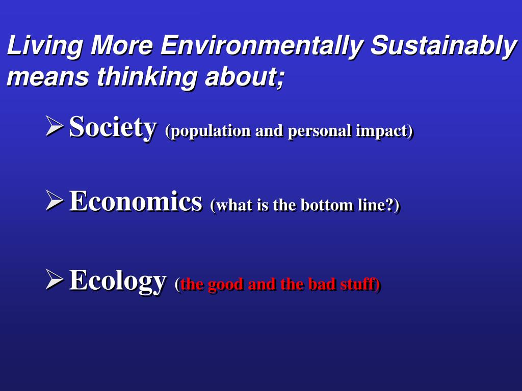 Living More Environmentally Sustainably means thinking about;