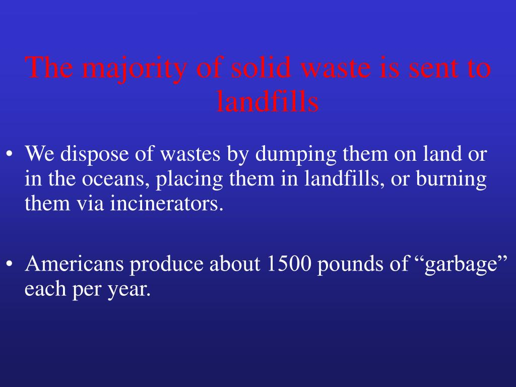 The majority of solid waste is sent to landfills