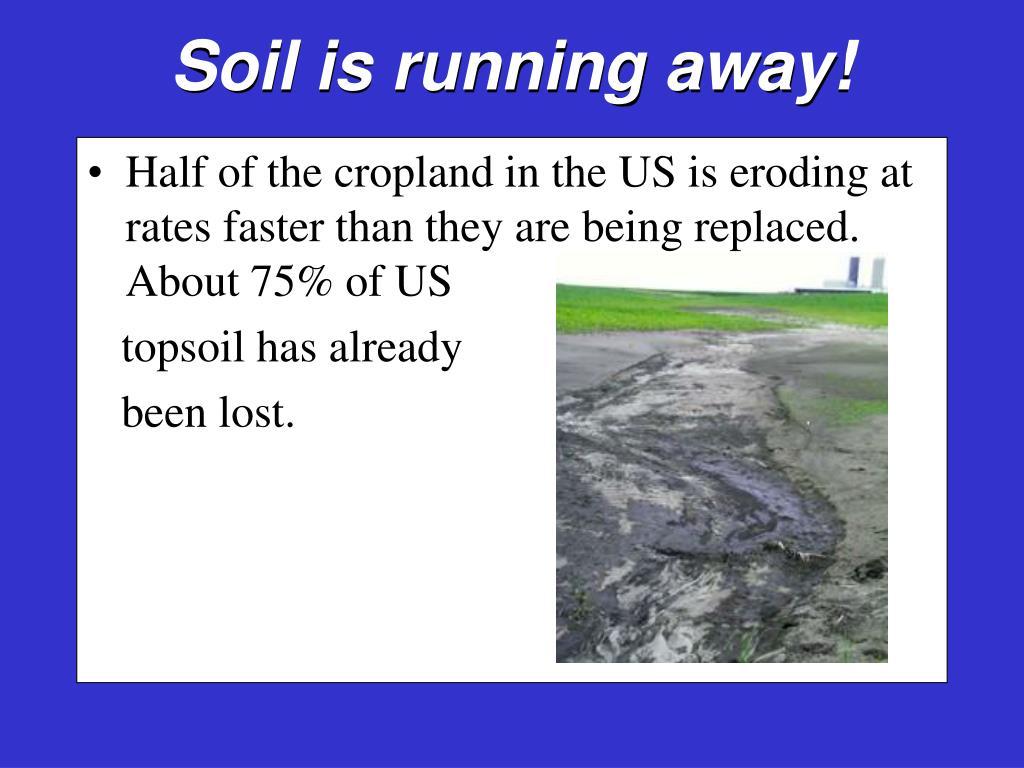 Soil is running away!