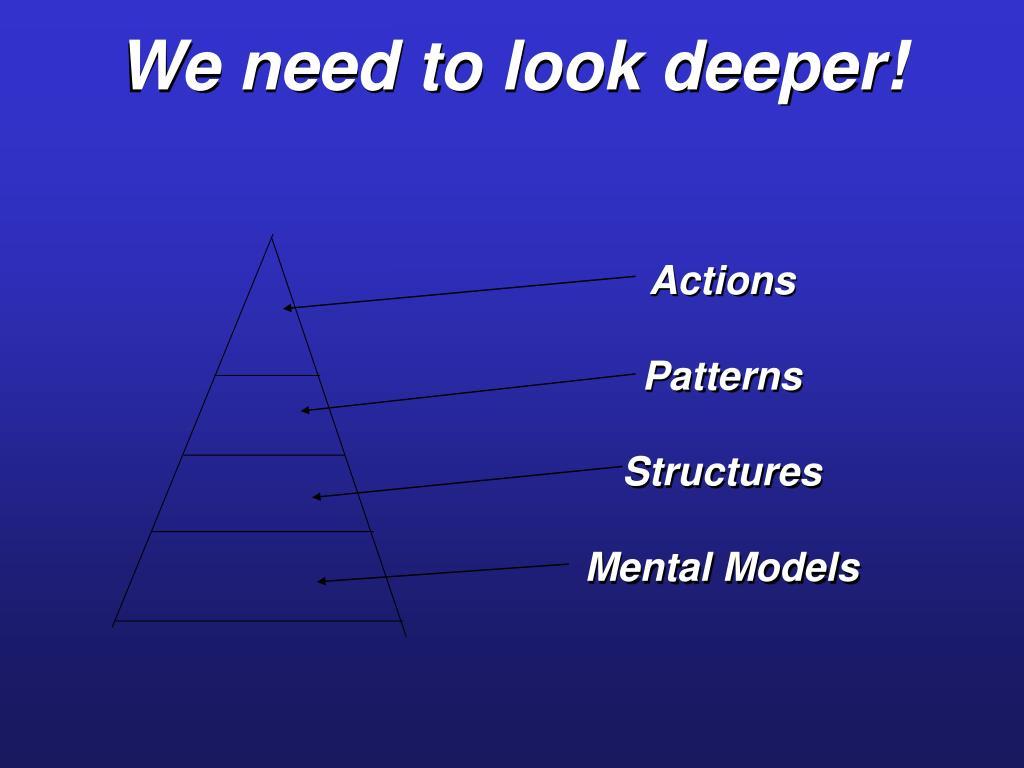 We need to look deeper!