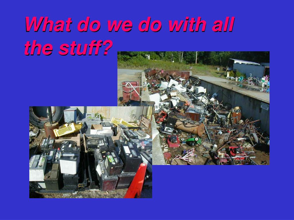 What do we do with all the stuff?