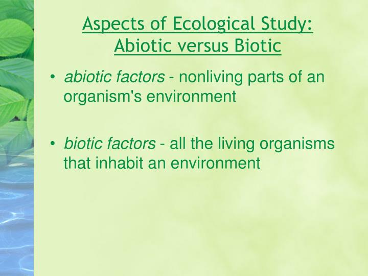 Aspects of ecological study abiotic versus biotic