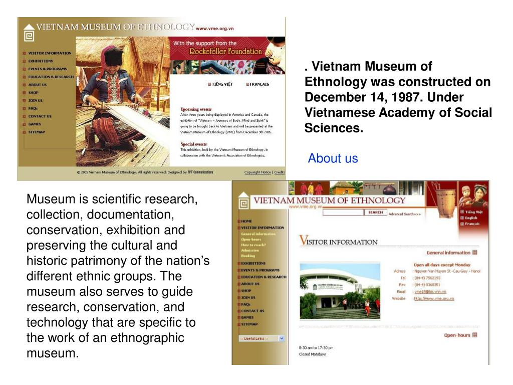 . Vietnam Museum of Ethnology was constructed on December 14, 1987. Under Vietnamese Academy of Social Sciences.