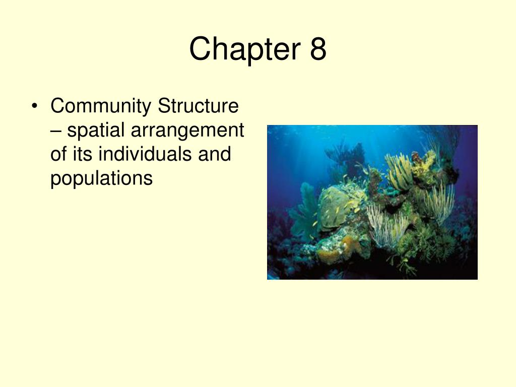 Community Structure – spatial arrangement of its individuals and populations