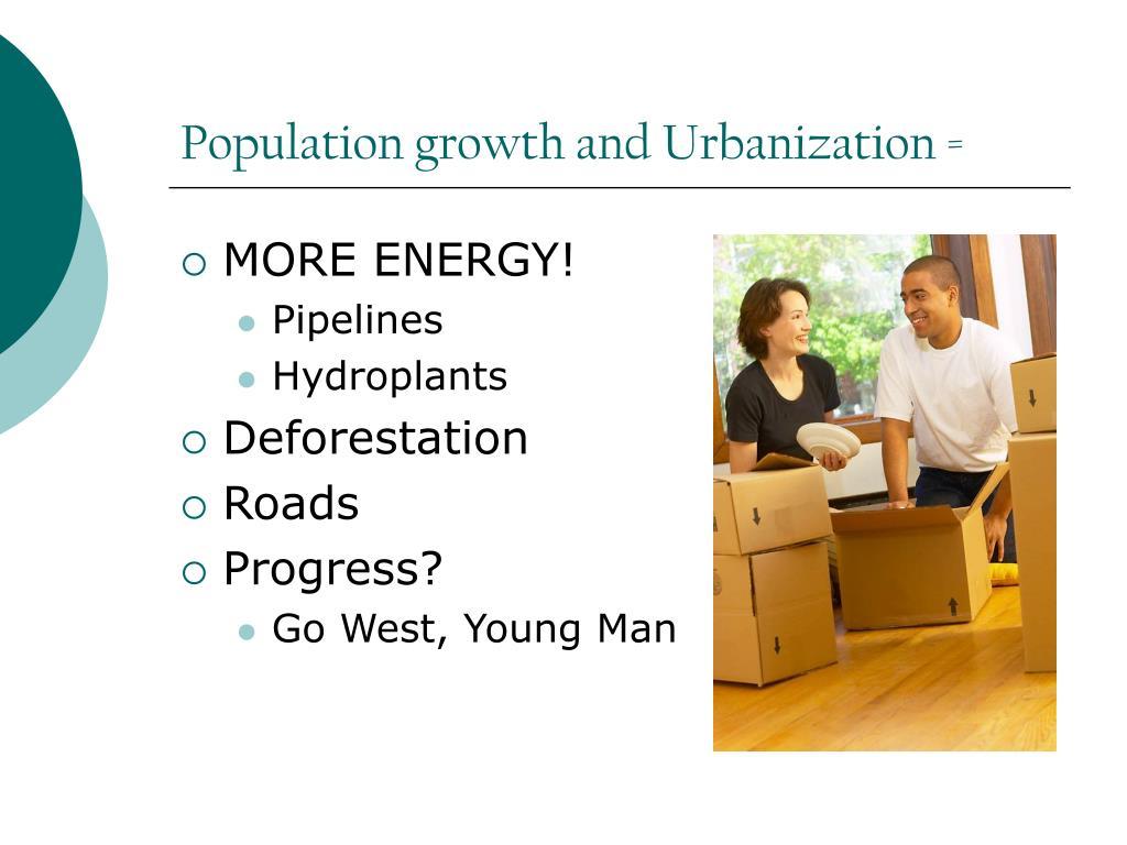 Population growth and Urbanization =