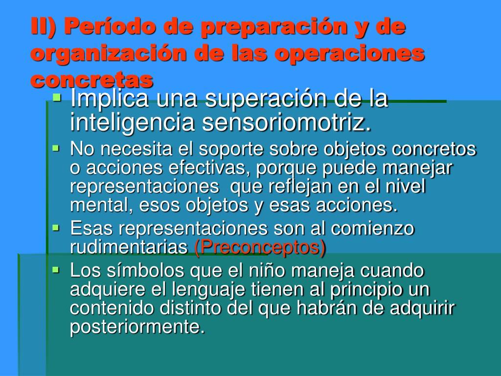 II) Período de preparación y de organización de las operaciones concretas
