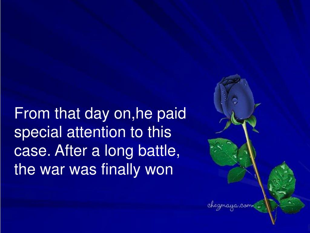 From that day on,he paid special attention to this case. After a long battle, the war was finally won