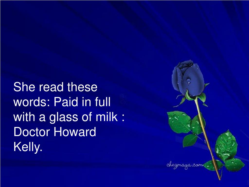 She read these words: Paid in full with a glass of milk : Doctor Howard Kelly.