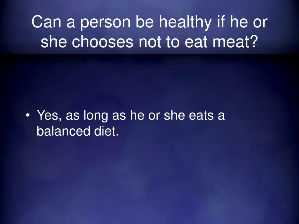 Can a person be healthy if he or she chooses not to eat meat?