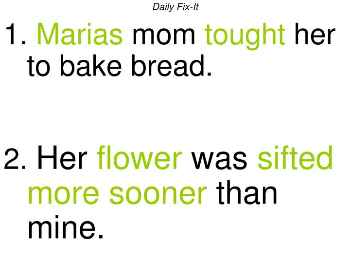 Daily fix it 1 marias mom tought her to bake bread 2 her flower was sifted more sooner than mine2
