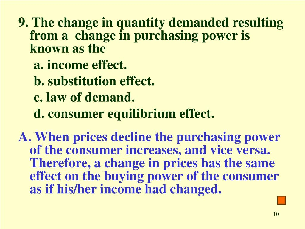 9. The change in quantity demanded resulting from a  change in purchasing power is known as the