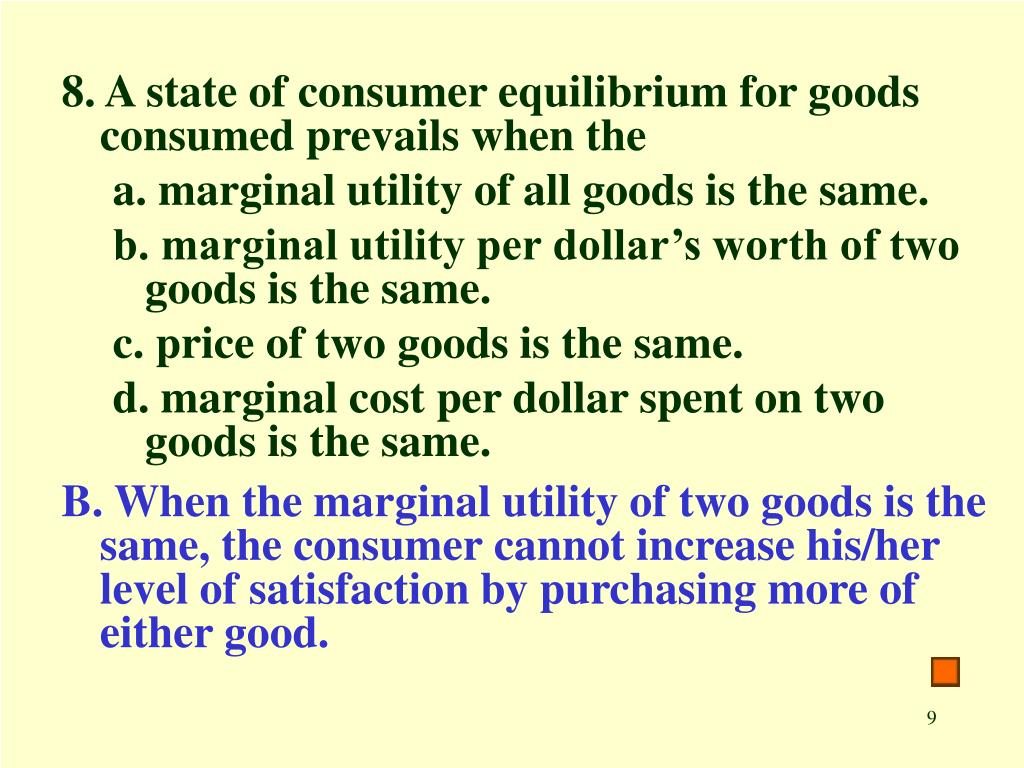 8. A state of consumer equilibrium for goods  consumed prevails when the