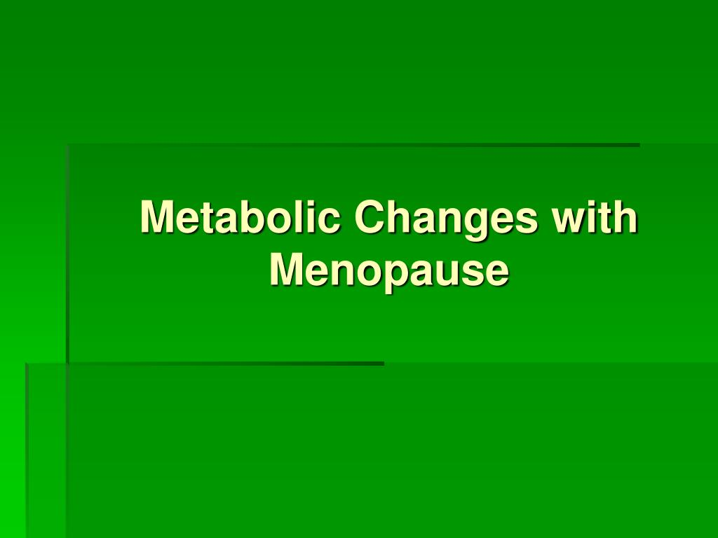 Metabolic Changes with Menopause