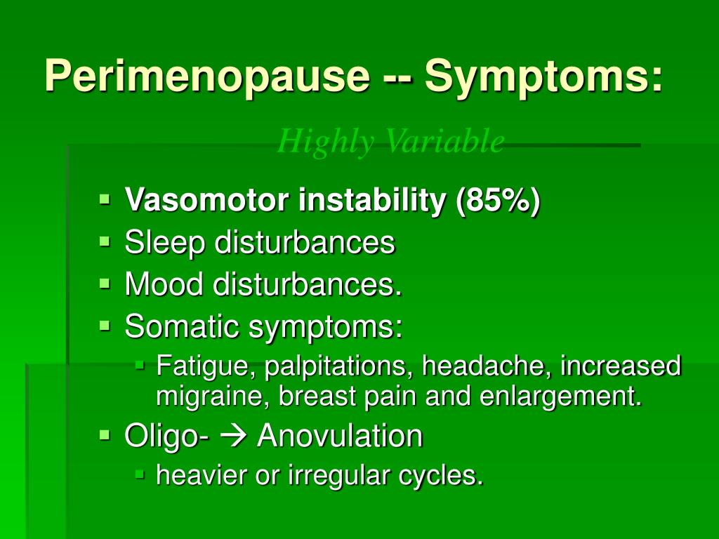 Perimenopause -- Symptoms: