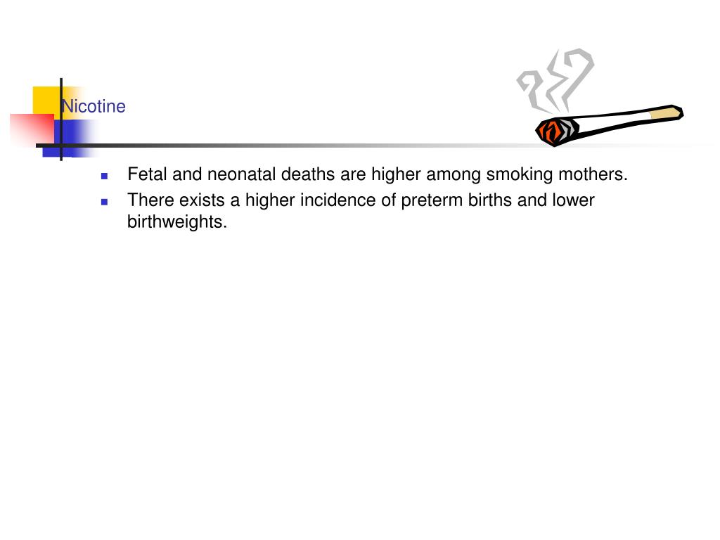 Fetal and neonatal deaths are higher among smoking mothers.