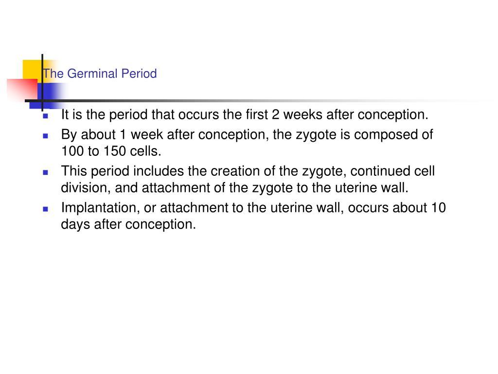 The Germinal Period