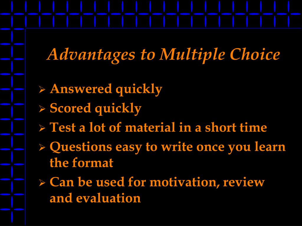 Advantages to Multiple Choice