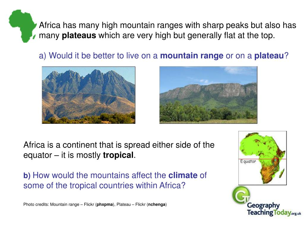 Africa has many high mountain ranges with sharp peaks but also has many