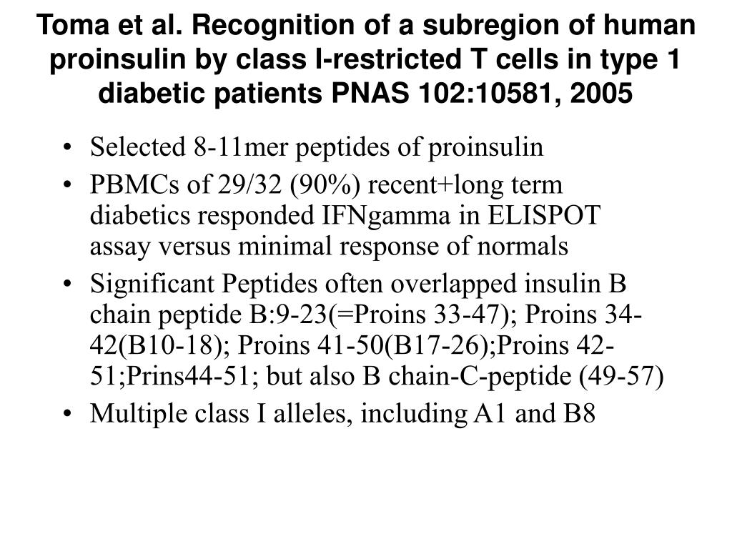 Toma et al. Recognition of a subregion of human proinsulin by class I-restricted T cells in type 1 diabetic patients PNAS 102:10581, 2005