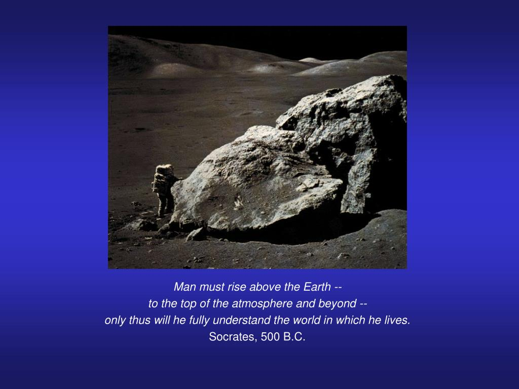 Man must rise above the Earth --