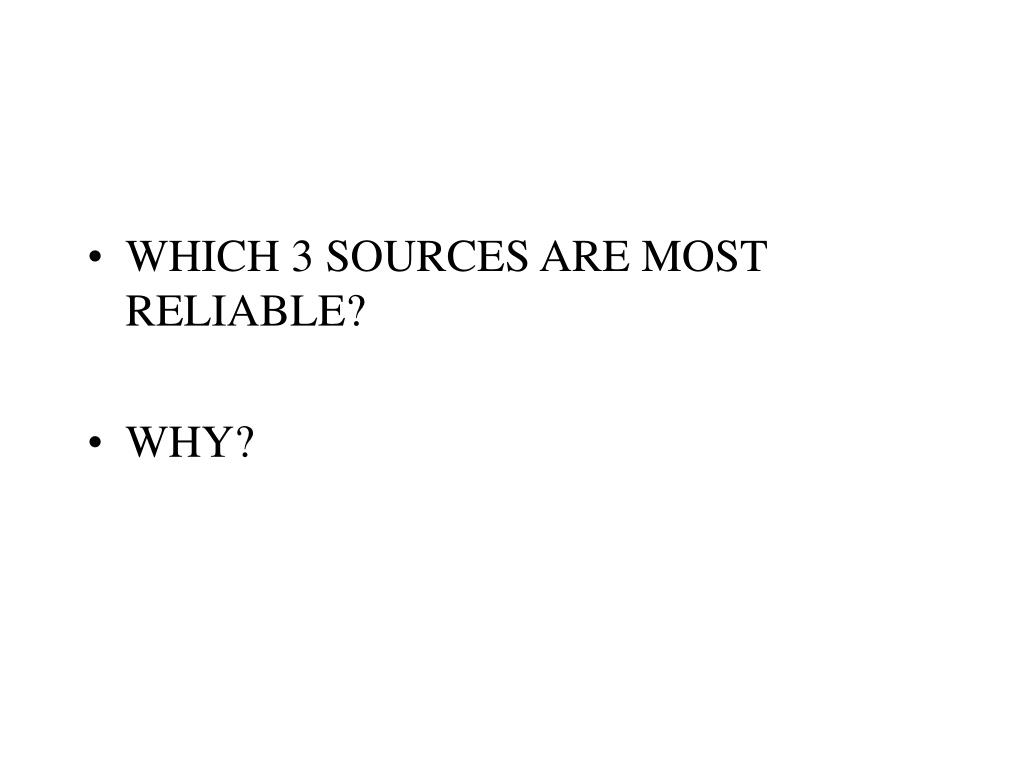 WHICH 3 SOURCES ARE MOST RELIABLE?