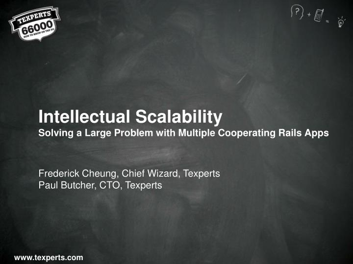 Intellectual scalability solving a large problem with multiple cooperating rails apps