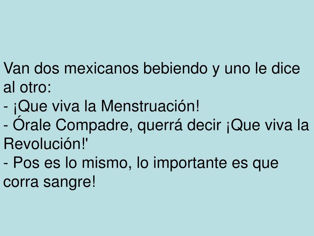 Van dos mexicanos bebiendo y uno le dice al otro: