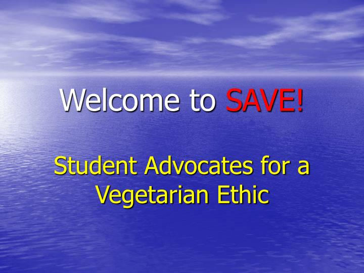 Welcome to save student advocates for a vegetarian ethic