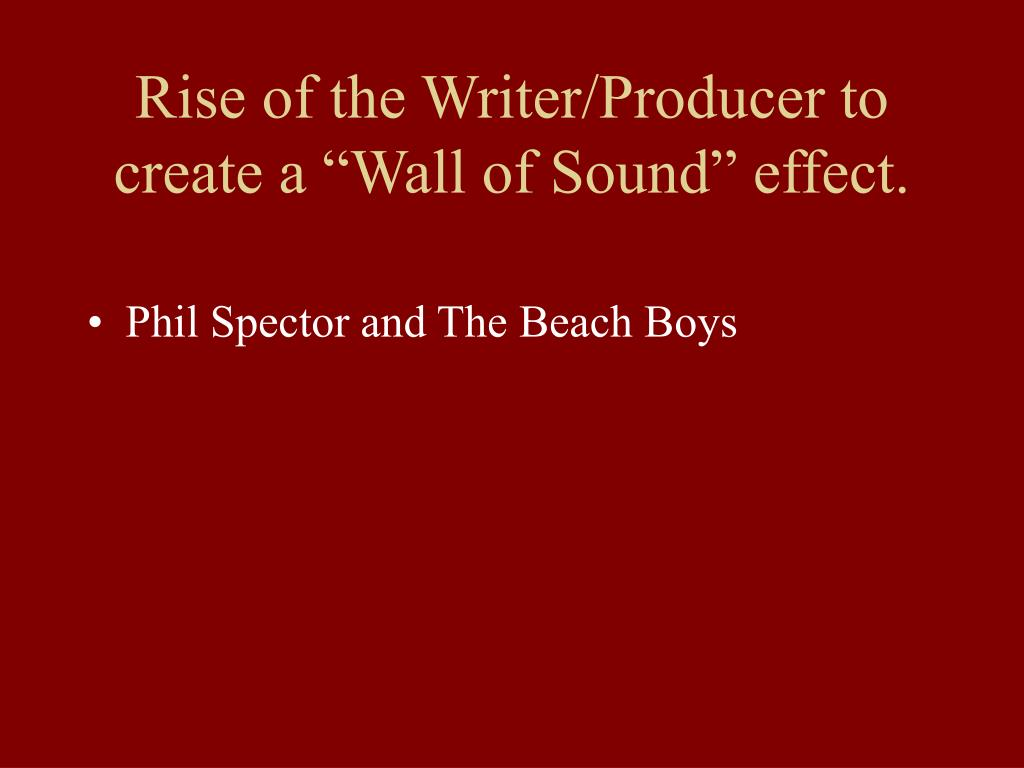 "Rise of the Writer/Producer to create a ""Wall of Sound"" effect."